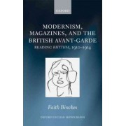 Modernism, Magazines, and the British Avant-garde by Faith Binckes