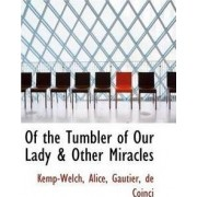 Of the Tumbler of Our Lady & Other Miracles by Kemp-Welch Alice