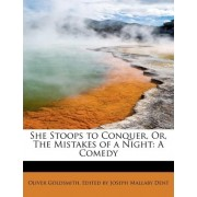 She Stoops to Conquer, Or, the Mistakes of a Night by Edited By Joseph Mallaby Dent Goldsmith