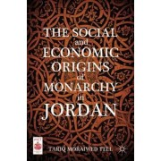 The Social and Economic Origins of Monarchy in Jordan by Tariq Moraiwed Tell