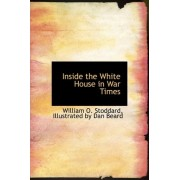 Inside the White House in War Times by Illustrated By Dan Beard W O Stoddard