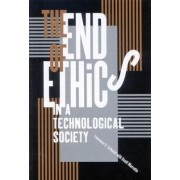 The End of Ethics in a Technological Society by Lawrence E. Schmidt