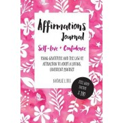Affirmations Journal for Self-Love and Confidence: Using Gratitude and the Law of Attraction to Adopt a Loving, Confident Mindset