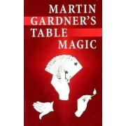 Martin Gardner's Table Magic by Martin Gardner