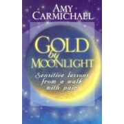 Gold by Moonlight by Amy Carmichael
