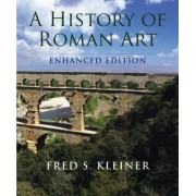 A History of Roman Art, Enhanced Edition by Fred S Kleiner