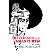 Melodrama and Asian Cinema by Wimal Dissanayake