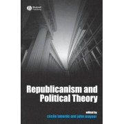 Republicanism and Political Theory by Cecile Laborde