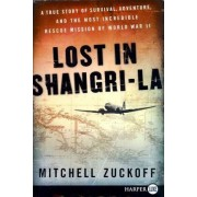 Lost in Shangri-La LP: A True Story of Survival, Adventure, and the MostIncredible Rescue Mission of World War II by Mitchell Zuckoff