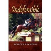 Indefensible by Rebecca Frankeny