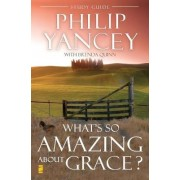 What's So Amazing About Grace? Study Guide by Philip Yancey
