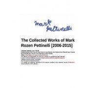The Collected Works of Mark Rozen Pettinelli [2006-2015]