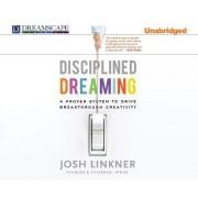 Disciplined Dreaming by Josh Linkner