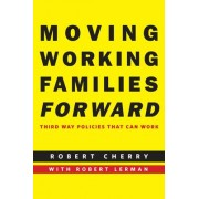 Moving Working Families Forward by Robert Cherry