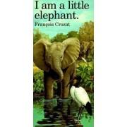 I am a Little Elephant by Fran cois Crozat