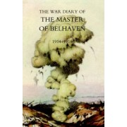 War Diary of the Master of Belhaven 1914-1918 by Ralph G. A. Lt Col. the Hon. Hamilton