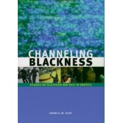Channeling Blackness by Darnell M. Hunt