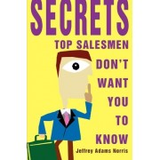 Secrets Top Salesmen Don't Want You to Know by Jeffrey Adams Norris
