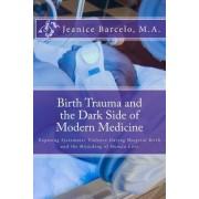 Birth Trauma and the Dark Side of Modern Medicine by Jeanice Barcelo M a