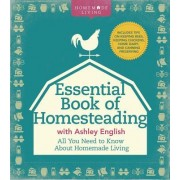 The Essential Book of Homesteading: The Ultimate Guide to Sustainable Living
