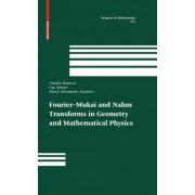 Fourier - Mukai and Nahm Transforms in Geometry and Mathematical Physics by Claudio Bartocci