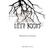 Deep Roots: Illuminations in Etymology