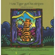 How Tiger Got His Stripes by Rob Cleveland