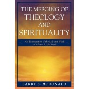 The Merging of Theology and Spirituality by Larry S. McDonald
