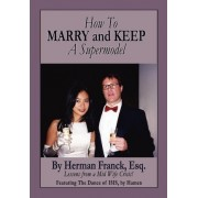 How to Marry and Keep a Supermodel by Herman Franck Esq