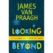 Looking beyond by James Van Praagh