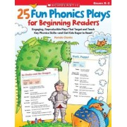 Pamela Chanko 25 Fun Phonics Plays for Beginning Readers: Engaging, Reproducible Plays That Target and Teach Key Phonics Skills-And Get Kids Eager to Read!