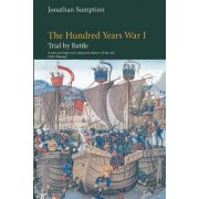 The Hundred Years War: Trial by Battle v.1 by Jonathan Sumption