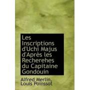 Les Inscriptions D'Uchi Majus D'Apr?'s Les Recherehes Du Capitaine Gondouin by Louis Poinssot Alfred Merlin