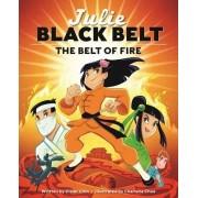 Julie Black Belt: The Belt of Fire by Oliver Chin