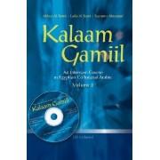 Kalaam Gamiil: an Intensive Course in Egyptian Colloquial Arabic: Volume 2 by Abbas Al-Tonsi
