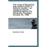 The Value of Byzantine and Modern Greek in Hellenic Studies by Menardos Simos