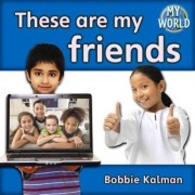 These Are My Friends by Bobbie Kalman