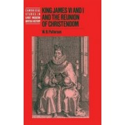 King James VI and I and the Reunion of Christendom by W. B. Patterson