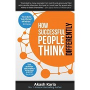 How Successful People Think Differently by Akash Karia
