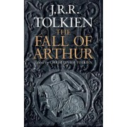 The Fall of Arthur by J R R Tolkien