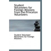 Student Volunteers for Foreign Missions from the Princeton Volunteers by Volunteer Movement for Foreign Missions