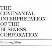 The Covenantal Interpretation of the Business Corporation by Kihyoung Shin