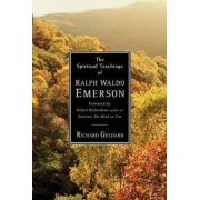The Spiritual Teachings of Ralph Waldo Emerson by Richard G. Geldard