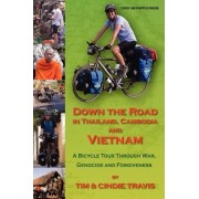 Down The Road In Thailand, Cambodia And Vietnam by Tim Travis
