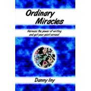 Ordinary Miracles - Harness the Power of Writing and Get Your Point Across! by Danny Iny