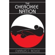 The Cherokee Nation by Charles C. Royce