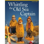Whittling the Old Sea Captain, Rev Edn by Mike Shipley