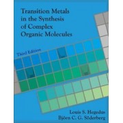 Transition Metals in the Synthesis of Complex Organic Molecules by Louis S. Hegedus
