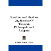 Sunshine and Shadows Or, Sketches of Thought by William Benton Clulow