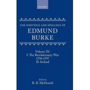 The Writings and Speeches of Edmund Burke: Volume IX: Part I. The Revolutionary War, 1794-1797; Part II. Ireland by Edmund Burke